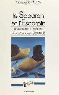 Jacques Chauvin et Daniel Fabre - Le sabaron et l'escarpin : chaussures et métiers, Poitou-Vendée (1880-1960).