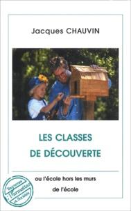 Jacques Chauvin - Les classes de découverte ou l'école hors les murs de l'école.