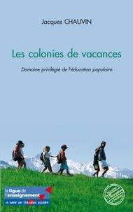 Jacques Chauvin - Les colonies de vacances - Domaine privilégié de l'éducation populaire.