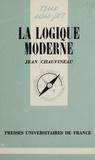 Jacques Chauvineau - La Logique moderne.