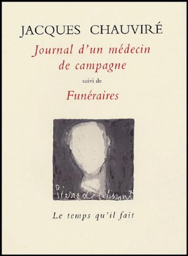 Jacques Chauviré - Journal d'un médecin de campagne suivi de Funéraires.