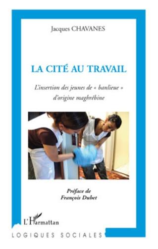 """Jacques Chavanes - La cité au travail - L'insertion des jeunes de """"banlieue"""" d'origine maghrébine."""