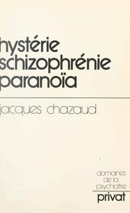 Jacques Chazaud - Hystérie, schizophrénie, paranoïa - Chemins vers une psychiatrie psychanalytique.