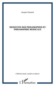 Jacques Chazaud - Médecine des philosophes et philosophie médicale.