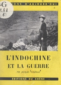 Jacques Chazelle - L'Indochine et la guerre.