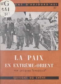 Jacques Chazelle - La paix en Extrême-Orient.