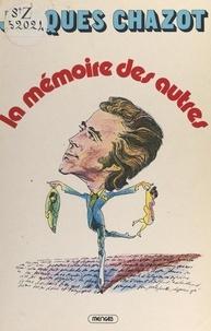 Jacques Chazot - La mémoire des autres.