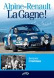 Jacques Cheinisse - Alpine-Renault, la gagne !.