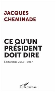 Jacques Cheminade - Ce qu'un président doit dire - Editoriaux 2012-2017.