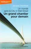 Jacques Cheminade - Un monde sans la City ni Wall Street - Un grand chantier pour demain.