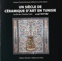 Jacques Chemla et Monique Goffard - Un siècle de céramique d'art en Tunisie - Les fils de J. Chemla, Tunis.