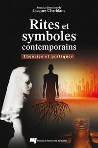 Jacques Cherblanc - Rites et symboles contemporains - Théories et pratiques.