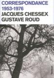 Jacques Chessex et Gustave Roud - Correspondance 1953-1976.