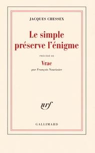 Jacques Chessex et François Nourissier - Le simple préserve l'énigme - Précédé de Vrac.