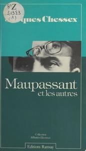 Jacques Chessex - Maupassant et les autres.