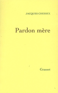 Jacques Chessex - Pardon mère.