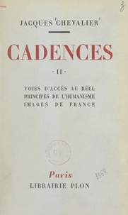 Jacques Chevalier - Cadences (2). Voies d'accès au réel, principes de l'humanisme, images de France.