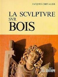 Jacques Chevalier - La sculpture sur bois.