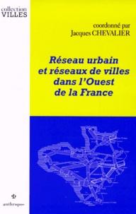 Jacques Chevalier et  Collectif - Réseau urbain et réseaux de villes dans l'Ouest de la France.