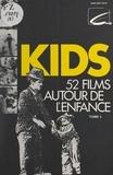 Jacques Chevallier et  Centre national de documentati - Kids (3) - 52 films autour de l'enfance.