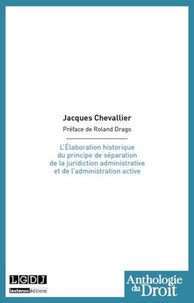Jacques Chevallier - L'Elaboration historique du principe de séparation de la juridiction administrative et de l'administration active.