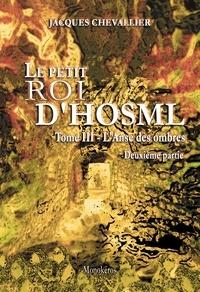 Jacques Chevallier - Le Petit Roi d'Hosml Tome 3 : L'Anse des ombres - 2e partie.