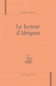 Jacques Chevrier - Le lecteur d'Afriques.