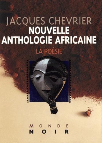 Jacques Chevrier - Nouvelle anthologie africaine d'expression française - La poésie.