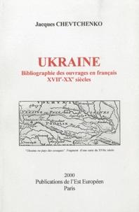 Jacques Chevtchenko - Ukraine - Bibliographie des ouvrages en français, XVIIe-XXe siècles.