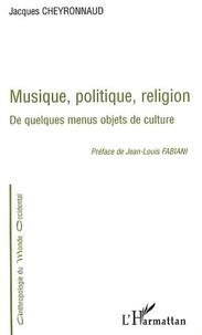 Jacques Cheyronnaud et Jean-Louis Fabiani - Musique, politique, religion : De quelques menus objets de culture.