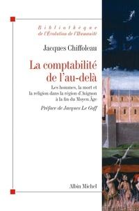 Jacques Chiffoleau - La comptabilité de l'au-delà - Les hommes, la mort et la religion dans la région d'Avignon à la fin du Moyen Âge.
