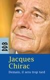 Jacques Chirac - Demain, il sera trop tard.