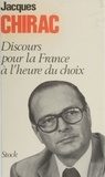 Jacques Chirac - Discours pour la France à l'heure du choix.