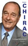 Jacques Chirac - Le temps présidentiel - Mémoires, tome 2.