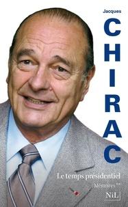 Jacques Chirac - Mémoires - Tome 2, Le temps présidentiel.
