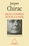 Jacques Chirac - Mon Combat pour la paix.