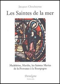 Les Saintes de la mer. - Madeleine, Marthe, les Saintes Maries de la Provence à la Bourgogne.pdf