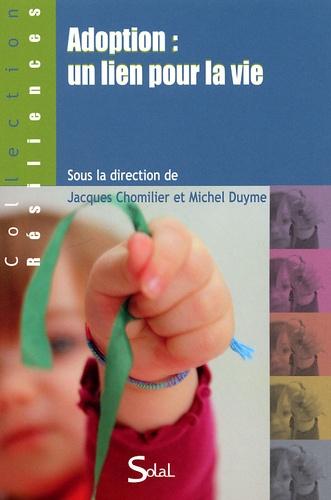 Jacques Chomilier et Michel Duyme - Adoption : un lien pour la vie.