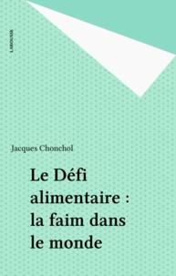 Jacques Chonchol - Le Défi alimentaire - La faim dans le monde.