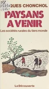 Jacques Chonchol - Paysans à venir : les sociétés rurales du tiers monde - Les sociétés rurales du tiers-monde.