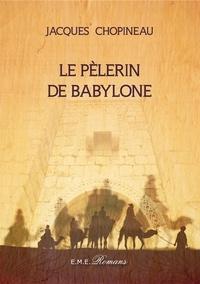 Jacques Chopineau - Le pèlerin de Babylone.
