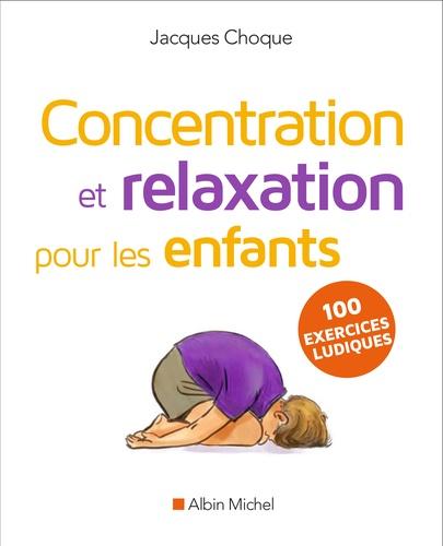 Concentration et relaxation pour les enfants. 100 exercices ludiques à faire à l'école ou à la maison