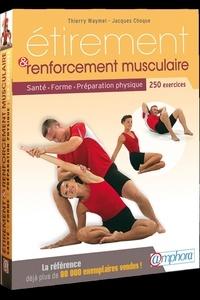 Jacques Choque et Thierry Waymel - Etirement et renforcement musculaire - Santé, forme, préparation physique, 250 exercices d'étirement et de renforcement musculaire.