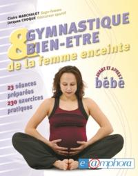 Jacques Choque et Claire Marchalot - Gymnastique et bien-être de la femme enceinte - Avant et après bébé.