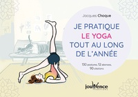 Jacques Choque - Je pratique le yoga tout au long de l'année - 130 postures, 12 séances, 90 citations.