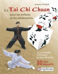 Jacques Choque - Le taï-chi-chuan pour les enfants et les adolescents - Les principes techniques de base illustrées, 80 jeux éducatifs.