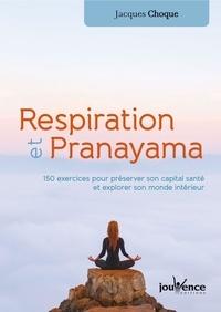 Jacques Choque - Respiration et pranayama - 150 exercices pour préserver son capital santé et explorer son monde intérieur.