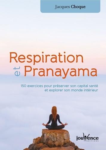 Respiration et pranayama. 150 exercices pour préserver son capital santé et explorer son monde intérieur