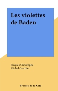 Jacques Christophe et Michel Gourlier - Les violettes de Baden.