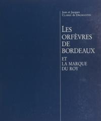 Jacques Clarke de Dromantin et Jean Clarke de Dromantin - Les orfèvres de Bordeaux et la marque du Roy.